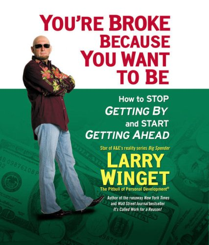 9780143142928: You're Broke Because You Want to Be: How to Stop Getting by and Start Getting Ahead