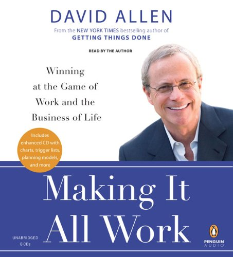 Making It All Work: Winning at the Game of Work and the Business of Life: David Allen