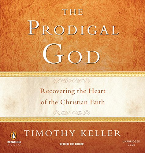 The Prodigal God: Recovering the Heart of the Christian Faith: Keller, Timothy