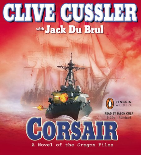 Corsair (The Oregon Files): Cussler, Clive; Du Brul, Jack