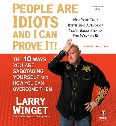 9780143144243: People Are Idiots and I Can Prove It!: The 10 Ways You Are Sabotaging Yourself and How You Can Overcome Them