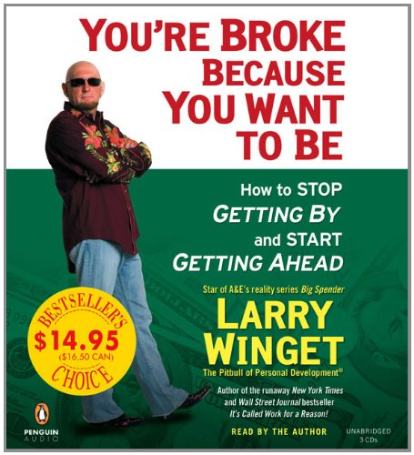 9780143144427: You're Broke Because You Want to Be: How to Stop Getting by and Start Getting Ahead