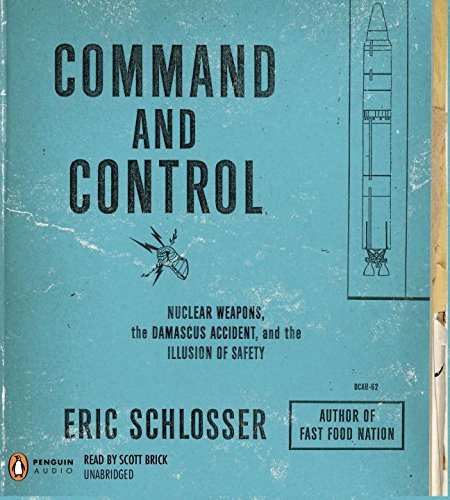 9780143145011: Command and Control: Nuclear Weapons, the Damascus Accident, and the Illusion of Safety