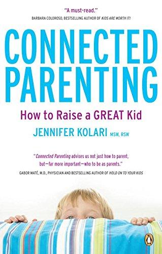 Connected Parenting: How To Raise A Great Kid: Kolari, Jennifer