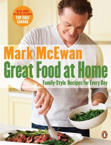 Great Food At Home: Family-style Recipes For Everyday: Mark McEwan