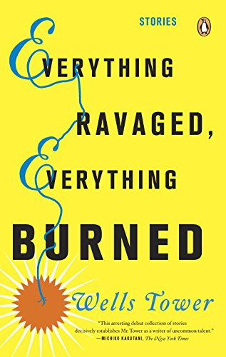 9780143175919: Everything Ravaged, Everything Burned[ EVERYTHING RAVAGED, EVERYTHING BURNED ] By Tower, Wells ( Author )Feb-02-2010 Paperback