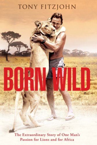 9780143175971: Born Wild: The Extraordinary Story Of One Man's Passion For Lions and For Africa