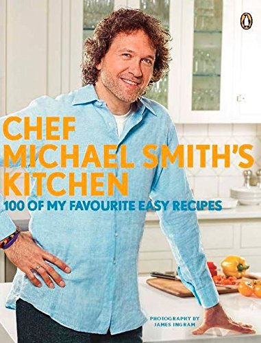 9780143177630: Chef Michael Smith's Kitchen: 100 Of My Favourite Easy Recipes