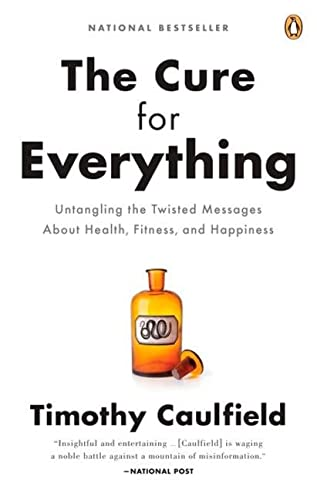 9780143177852: The Cure For Everything!: Untangling The Twisted Messages About Health Fitness And Happine