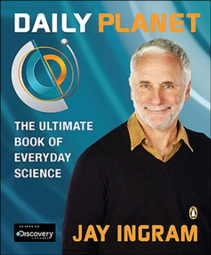 Daily Planet: The Ultimate Book Of Everyday Science: Jay Ingram