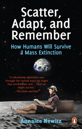 9780143182887: ({SCATTER, ADAPT, AND REMEMBER: HOW HUMANS WILL SURVIVE A MASS EXTINCTION}) [{ By (author) Annalee Newitz }] on [April, 2014]