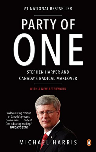 9780143187059: Party of One: Stephen Harper And Canada's Radical Makeover