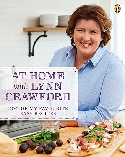 At Home with Lynn Crawford: 200 Of My Favourite Easy Recipes: Crawford, Lynn