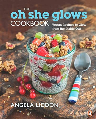 The Oh She Glows Cookbook: Vegan Recipes To Glow From The Inside Out: Liddon, Angela