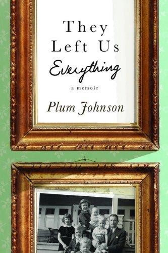 They Left Us Everything: A Memoir: Johnson, Plum