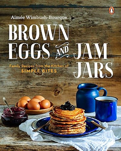 9780143190509: Brown Eggs and Jam Jars: Family Recipes from the Kitchen of Simple Bites
