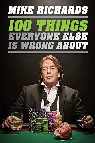100 Things Everyone Else Is Wrong About: Richards, Mike