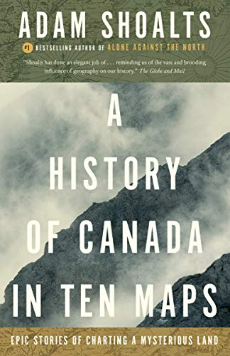 9780143193982: A History of Canada in Ten Maps: Epic Stories of Charting a Mysterious Land