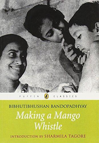 Making a Mango Whistle: Bibhutibhushan, Bandopadhyay