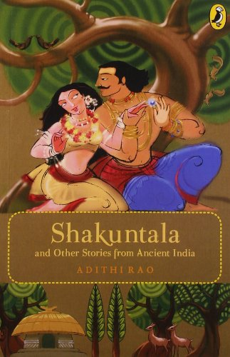 Shakuntala and Others Stories from Ancient India: Rao, Adithi