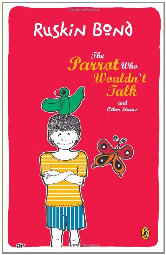 The Parrot Who Wouldn't Talk And Other: Ruskin Bond