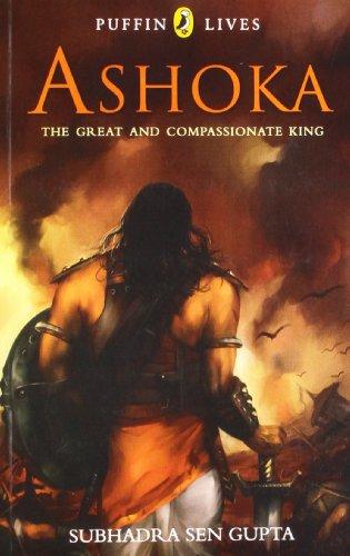 Ashoka: The Great and Compassionate King: Subhadra Sen Gupta