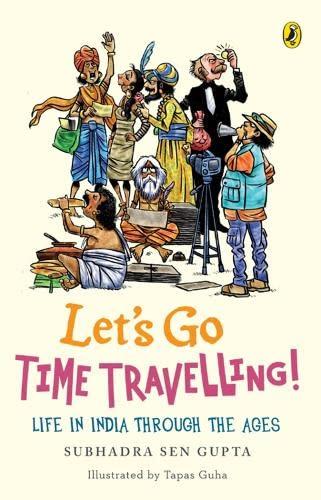 Let's Go Time Travelling Life in India: Subhadra Sen Gupta