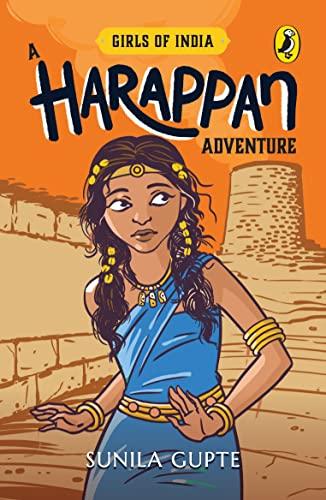 Girls of India: A Harappan Adventure: Sunila Gupte