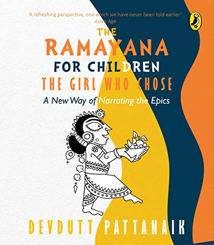 The Girl Who Chose: The Ramayana for: DEVDUTT PATTANAIK