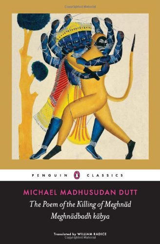 The Poem of the Killing of Meghnad: Michael Madhusudan Dutt;