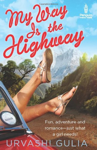 My Way is the Highway: Fun, adventure and romance-just what a girl needs!: Urvashi Gulia
