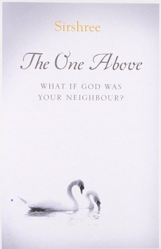 The One Above: What if God Was Your Neighbour: Sirshree