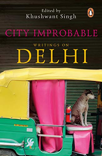 City Improbable: Writings on Delhi: Khushwant Singh