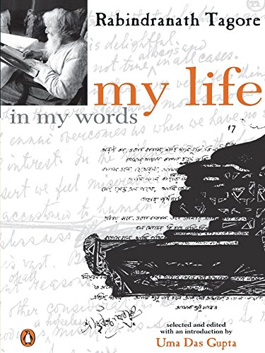 My Life in My Words: Rabindranath Tagore (Author) & Uma Dasgupta (Ed.)