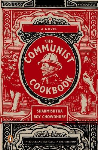 The Communist Cookbook: Chowdhury, Sharmishtha Roy