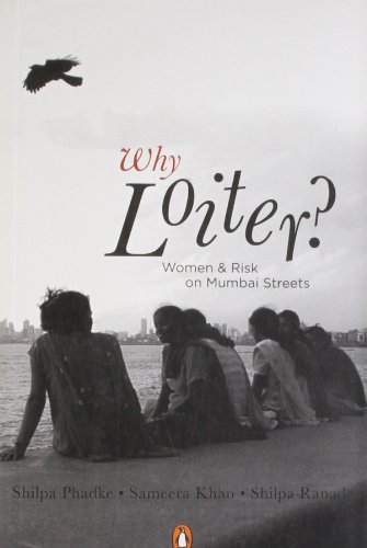 9780143415954: Why Loiter?: Women And Risk On Mumbai Streets