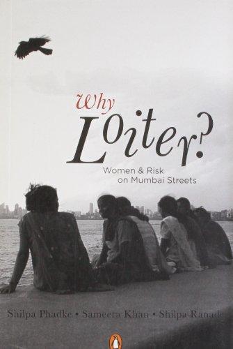 Why Loiter?: Women and Risk on Mumbai: Shilpa Phadke, Sameera