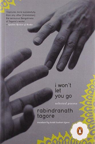 I Won\'t Let You Go: Rabindranath Tagore. Translated By Ketaki Kushari Dyson