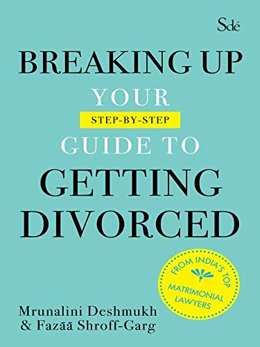 Breaking Up: Your Guide to Gettting Divorce: Mrunalini Deshmukh