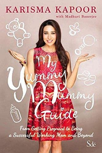 My Yummy Mummy Guide: From Getting Pregnant: Kapoor, Karisma, Banerjee,