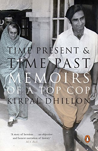 Time Present and Time Past: Memoirs of a Top Cop: Kirpal Dhillon
