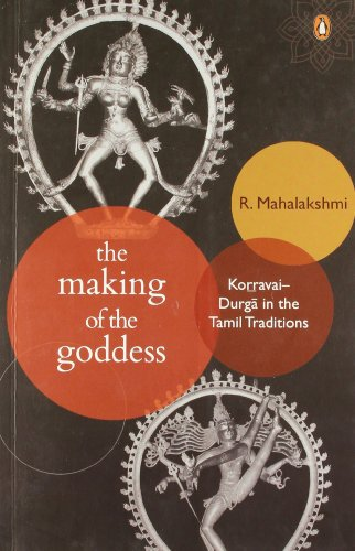 The Making of the Goddess: Korravai-Durga in the Tamil Traditions: R. Mahalakshmi