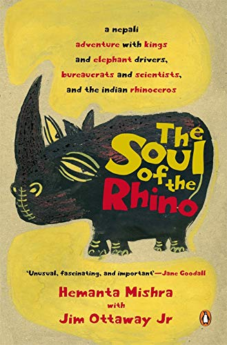 The Soul of the Rhino: a nepali adventure with kings and elephant drivers, bureaucrats and ...