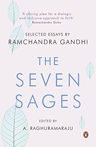 The Seven Sages: Selected Essays: Ramachandra Gandhi (Ed.
