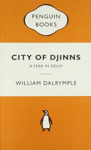 City of Djinns: A Year in Delhi: William Dalrymple