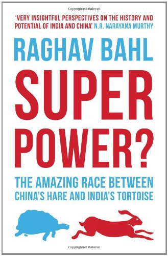 Superpower?: The Amazing Race between China`s Hare and India`s Tortoise: Raghav Bahl