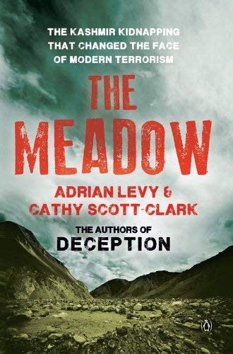The Meadow: The Kashmir Kidnapping that Changed the Face of Modern Terrorism: Adrian Levy,Cathy ...
