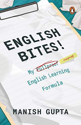English Bites: My Foolproof English Learning Formula: Manish Gupta
