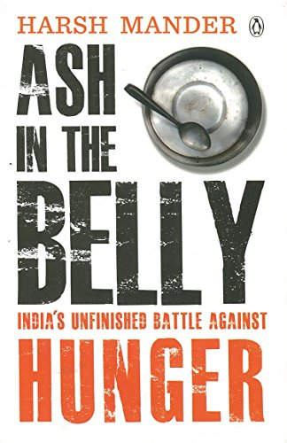 9780143419587: Ash in the Belly: India's Unfinished Battle Against Hunger