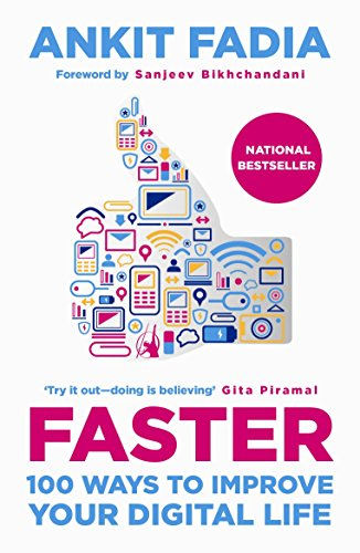 Faster: 100 Ways to Improve Your Digital: Ankit Fadia